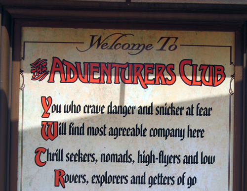 "A sign posted outside of the Adventurers Club read: ""Welcome to Adventurer's Club You who crave danger and snicker at fear Will find most agreeable company here Thrill seekers, nomads, high-flyers and low Rovers, explorers and getters of go From every far corner, you'll meet at this hub The world is your oyster, the pearl is our club! Tonight!"""